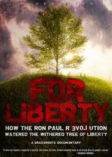 For Liberty: How the Ron Paul Revolution Watered the Withered Tree of Liberty - Documentaire (2009)