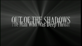 Out of the Shadows: The Man Who Was Deep Throat - Documentaire (2006)